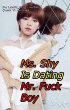 Ms. Shy Is Dating Mr. Fuck Boy by LeeJH_KEo_JungTW