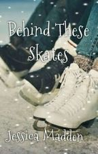 Behind These Skates by JessicaCMadden