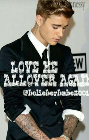 LOVE ME ALL OVER AGAIN by belieberbabe2001