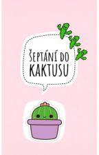 šeptání do kaktusu by MattonkaMattStyles