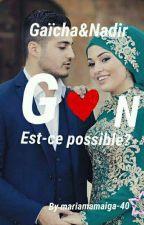 Gaïcha&Nadir est-ce possible??? by Mariamamaiga-40