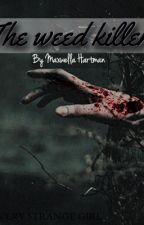 • {Weed killer } • by Maroonboi303