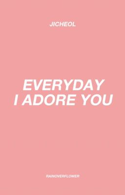 jicheol || everyday i adore you.
