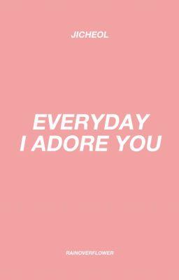 jicheol || everyday i adore you.
