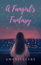 A Fangirl's Fantasy by gwenicsters