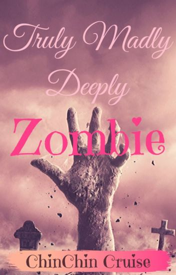Truly Madly Deeply Zombie
