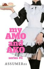 my AMO and AKO series #1(completed)(unedited) by Assumer21