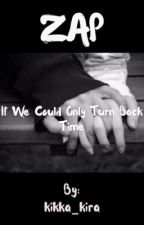 ZAP~if we could only turn back time by kikka_kira