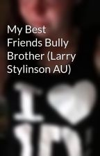 My Best Friends Bully Brother (Larry Stylinson AU) by JadeRox0