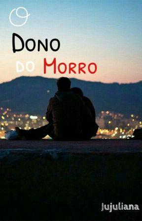 O Dono do Morro by Jujuliana3693