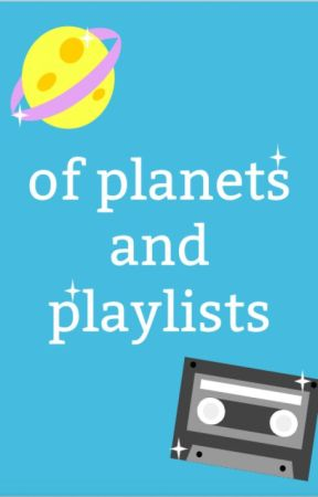 of planets and playlists by anifantasies