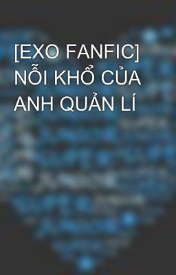 [EXO FANFIC] NỖI KHỔ CỦA ANH QUẢN LÍ