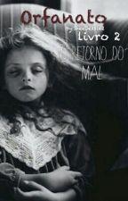 Orfanato livro 2 - O Retorno do Mal by SheeJessie