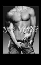 Sex With? by lilyfjames