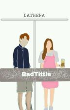 Badtittle by Dathena_