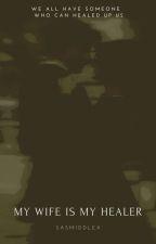 My Wife is My Healer by sasmiddlex