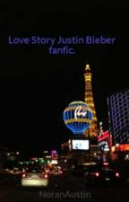 Love Story Justin Bieber fanfic. by NoranAustin