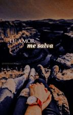Tu amor me salva by Verdeamorunico