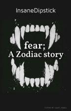 fear; A Zodiac Story [On Hiatus] by InsaneDipstick