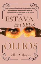 Estava Em Seus Olhos. ( Completo) by EsterOliveira143