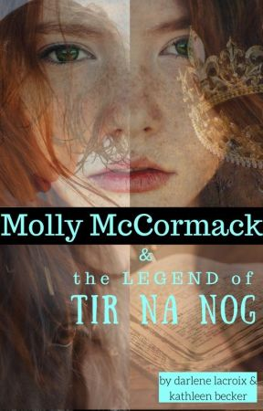 Molly McCormack & the Legend of Tir na nOg by 2ladies1pen
