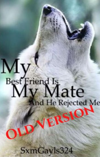 My Best friend is my mate and he rejected me