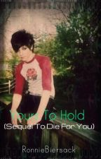 Yours To Hold (Sequel to Die For You) [COMPLETED] {2} by RaisedByWuuves