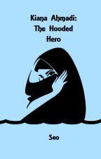 Kiana Ahmadi: The Hooded Hero by seo727