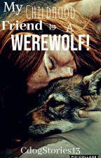 My Childhood Friend Is A Werewolf! by CdogStories13