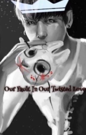 Our Fault in Our Twisted Love  by shadow_pupx