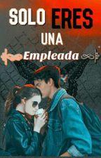 Solo Eres Una Empleada  AGUSLINA  by -AGUSPERREAME-