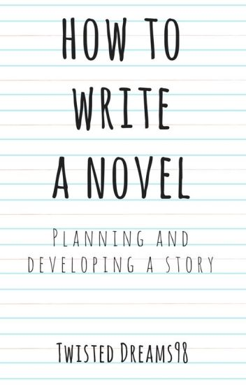 How To Write (Or Try To) A Novel