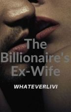 billionaire's ex-wife (Unedited) by whateverlivi