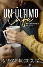 UN ÚLTIMO CAFÉ by NahomyRodriguez