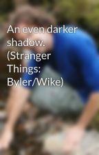 An even darker shadow. (Stranger Things: Byler/Wike) by Minky0