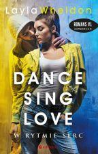 Dance, Sing, Love.  W rytmie serc  W KSIĘGARNIACH OD 04.07! by LaylaWheldon