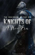 Knights Of A New Era: The Beginning Of The End by flamesword01