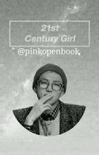 21st Century Girl - Knj (Concluída) by pinkopenbook