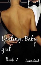 Darling, Baby Girl (Book 2) by LadyofStars