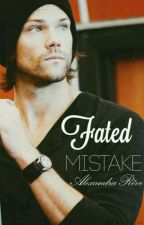 Fated Mistake  >> Sam Winchester [2] by AlexandraReve
