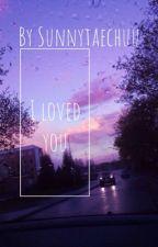 I loved you || J.JK {complete} by sunnytaechuu