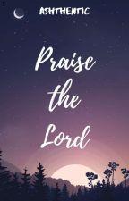 Praise the Lord (Praise and Worship Songs) by SplintersAndStones