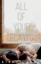 All Of Your Flaws by FollowingButterflies