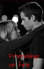 Friendship on fire (Dylan O'brien fanfiction) by Niallers_Leprechaun1