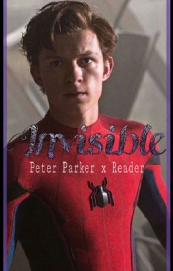 Invisible (Peter Parker x reader, Avengers fanfiction) - 𝐖 𝐆 - Wattpad