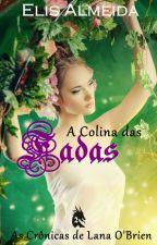 A Colina das Fadas - As Crônicas de Lana O'Brien. Volume 2 by ElisAlmeida