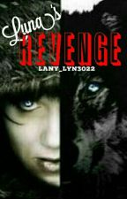 Luna's Revenge [ON HOLD] by lany_lyn3022