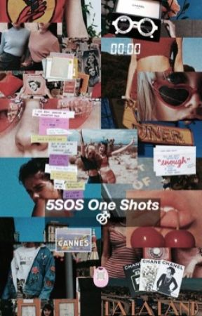 5SOS One Shots ⚣ by fakestlukestan