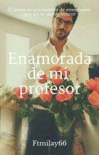 Enamorada de mi profesor by ftmilay66