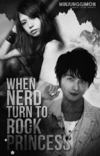 When Nerd turn To Rock Princess (on the process of editing) by MinJungGiMon